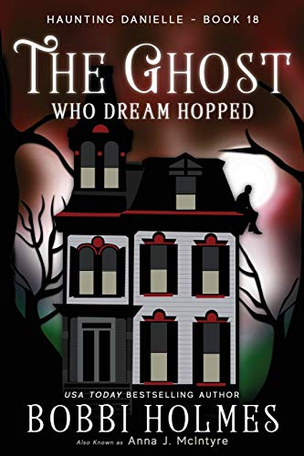 The Ghost Who Dream Hopped By Bobbi Holmes