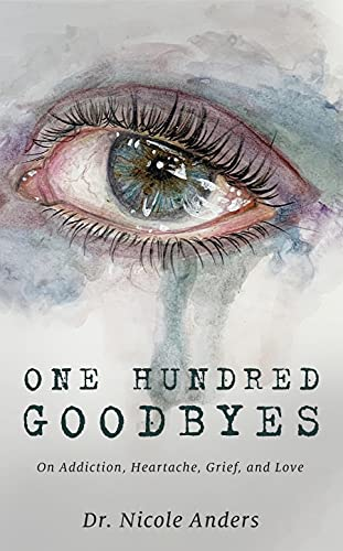 One Hundred Goodbyes By Dr. Nicole Anders