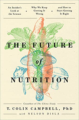 The Future of Nutrition By T. Colin Campbell, Ph.D.