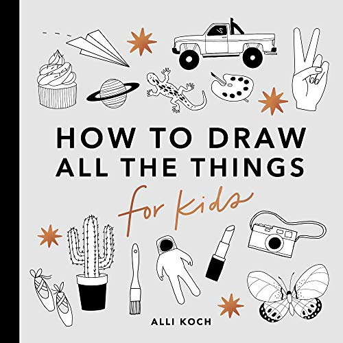 How to Draw All the Things for Kids By Alli Koch