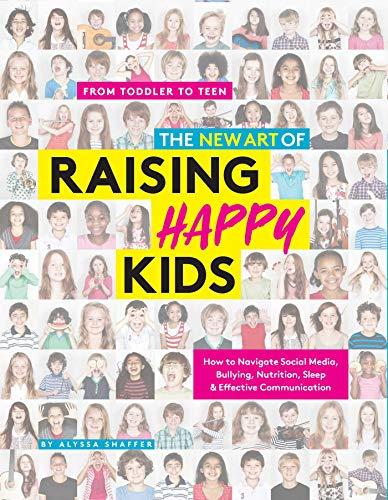 The New Art Of Raising Happy Kids By Alyssa Shaffer