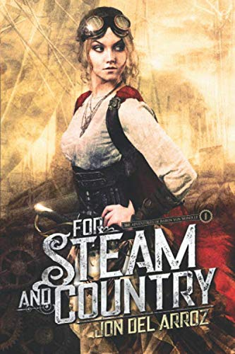 For Steam And Country (The Adventures of Baron Von Monocle) By Jon Del Arroz