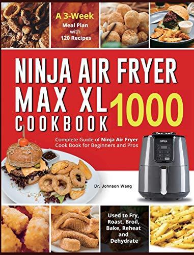 Ninja Air Fryer Max XL Cookbook 1000 By Dr Johnson Wang