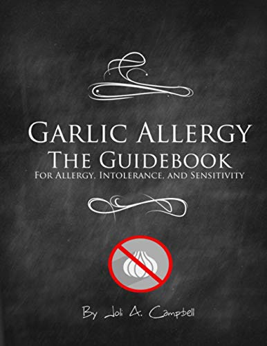 Garlic Allergy The Guidebook: For Allergy, Intolerance, and Sensitivity By Joli A. Campbell