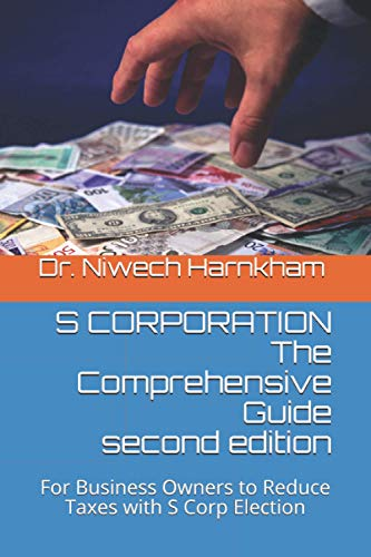 S CORPORATION The Comprehensive Guide: For Business Owners to Reduce Taxes with S Corp Election By Niwech Harnkham