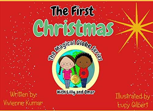 The First Christmas: with Lilly and Omar (The Magical Globe Series) By Vivienne Kumar