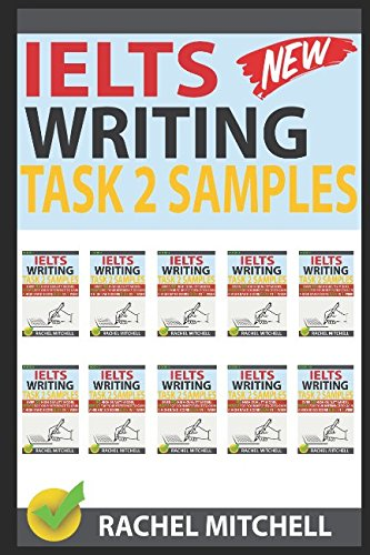 Ielts Writing Task 2 Samples: Over 450 High-Quality Model Essays for Your Reference to Gain a High Band Score 8.0+ In 1 Week By Rachel Mitchell