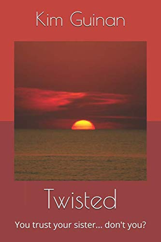 Twisted: You trust your sister... don't you? By Kim Guinan