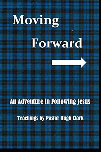 Moving Forward: An adventure in following Jesus By Hugh Clark