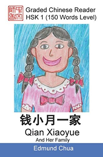 Graded Chinese Reader: HSK 1 (150 Words Level): Qian Xiaoyue And Her Family By Edmund Chua