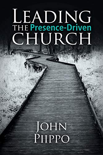 Leading the Presence-Driven Church By John Piippo