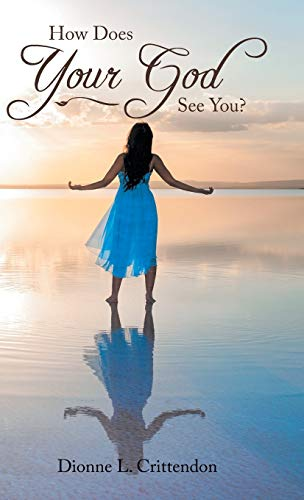 How Does Your God See You? By Dionne L Crittendon