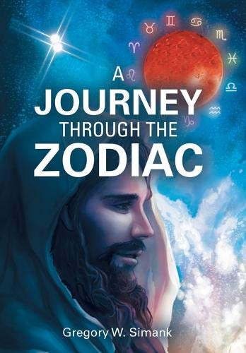 A Journey Through the Zodiac By Gregory W Simank