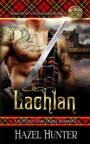 Lachlan (Immortal Highlander Book 1) By Hazel Hunter