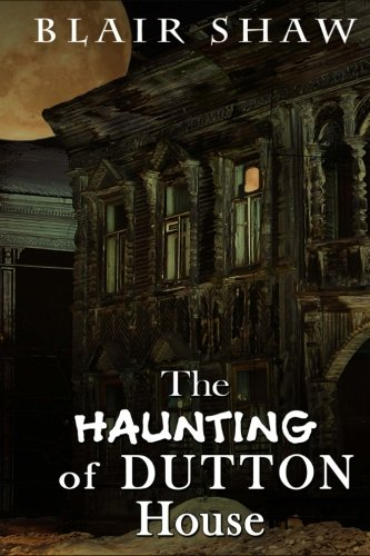 The Haunting of Dutton House By Blair Shaw