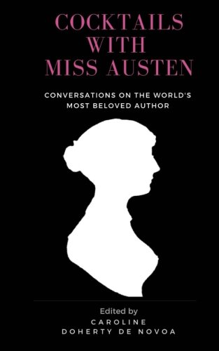 Cocktails with Miss Austen: Conversations on the world's most beloved author By Caroline Doherty de Novoa