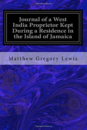 Journal of a West India Proprietor Kept During a Residence in the Island of Jamaica By Matthew Gregory Lewis