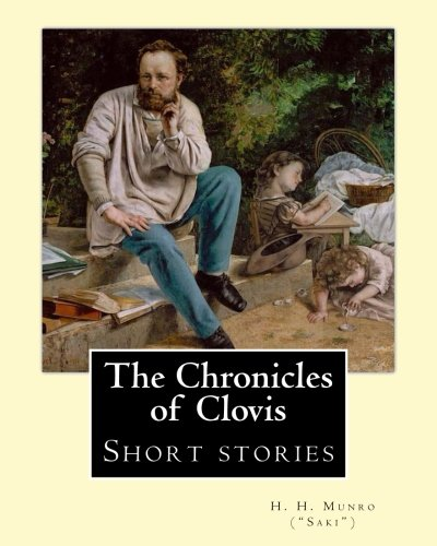 """The Chronicles of Clovis (short stories). By By H H Munro (""""saki"""")"""