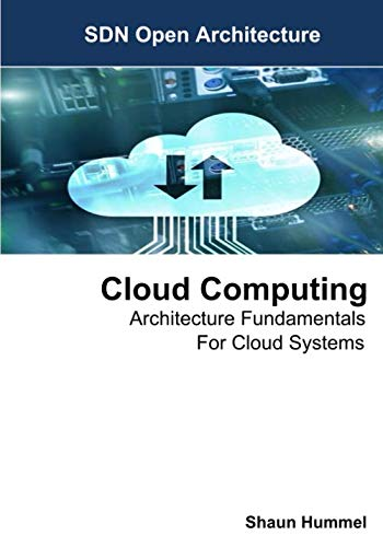 Cloud Computing: Architecture Fundamentals For Cloud Systems By Shaun Hummel