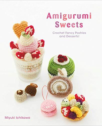 Amigurumi Sweets By Miyuki Ichikawa