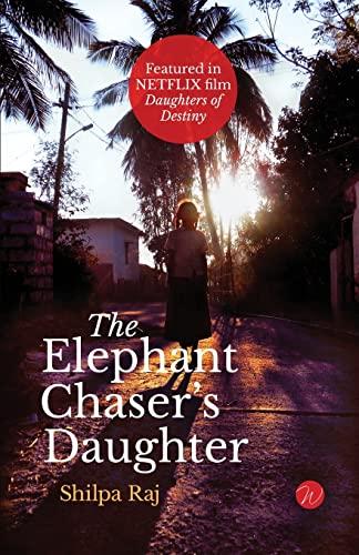 The Elephant Chaser's Daughter von Shilpa Raj