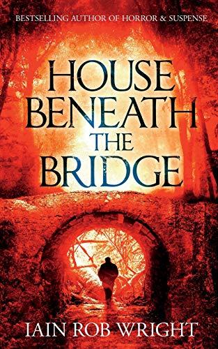 House Beneath the Bridge By Iain Rob Wright
