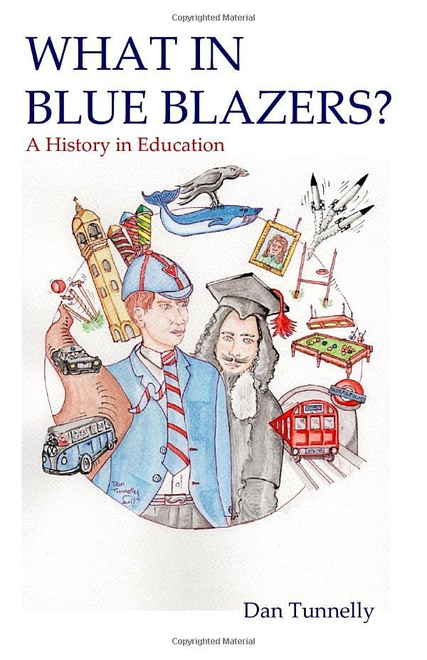 What in Blue Blazers?: A History in Education By Dan Tunnelly