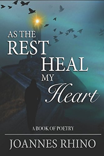As The Rest Heal My Heart: A Book of Poetry By Joannes Rhino