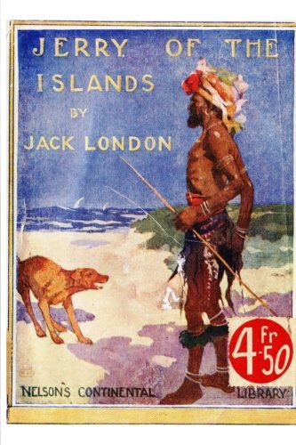 Jerry of the Islands: A True Dog Story By Jack London