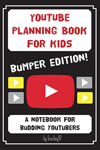 YouTube Planning Book for Kids: BUMPER EDITION: a bumper edition of our popular notebook for budding Youtubers By Giacboy 97