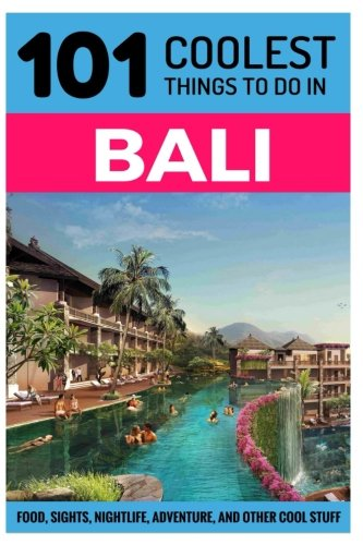 Bali Bali Travel Guide 101 Coolest Things To Do In Bali
