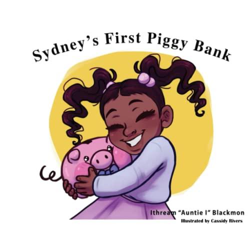 "Sydney's First Piggy Bank By Ithream ""auntie I"" Blackmon"
