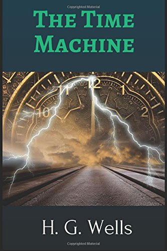 The Time Machine by H. G. Wells: The Time Machine by H. G. Wells By H. G. Wells