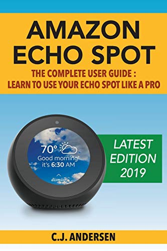 Amazon Echo Spot - The Complete User Guide By Echo Spot