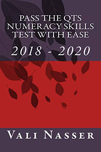 Pass the QTS Numeracy Skills Test with Ease: 2018 - 2020 By Vali Nasser