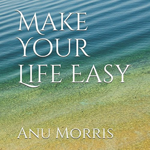 Make Your Life Easy By Anu Morris