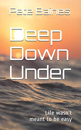 Deep Down Under By Pete W Baines