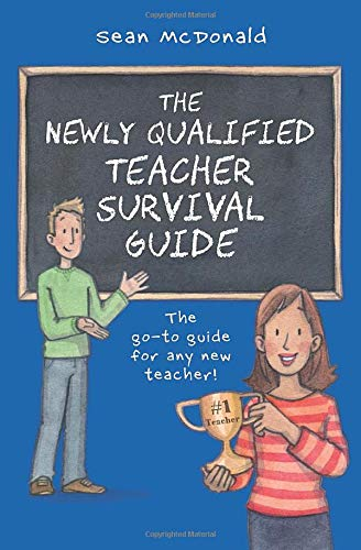 The Newly Qualified Teacher Survival Guide: The go-to Guide for any new primary teacher! By Sean Oliver McDonald
