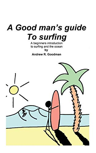 A Good Man's Guide To Surfing By Andrew Richard Goodman