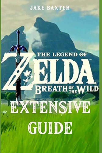 The Legend of Zelda: Breath of the Wild Extensive Guide: Shrines, Quests, Strategies, Recipes, Locations, How Tos and More By Jake Baxter