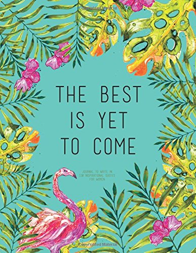 The Best Is Yet to Come - Journal to Write In, 110 Inspirational Quotes for Women By Mango House Publishing