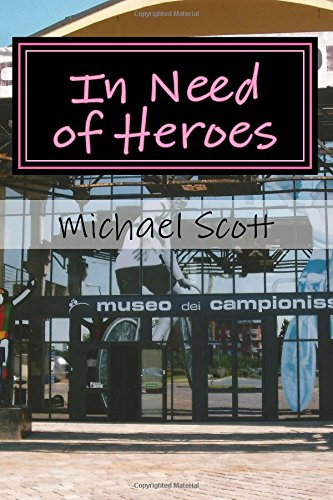 In Need of Heroes By MR Michael Scott