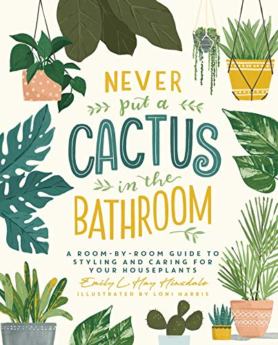Never Put a Cactus in the Bathroom By Emily L. Hay Hinsdale