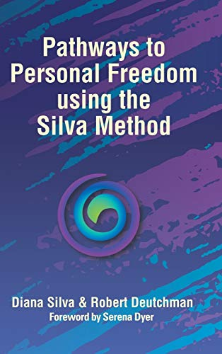 Pathways to Personal Freedom Using the Silva Method By Diana Silva