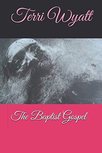 The Baptist Gospel By Terri Wyatt
