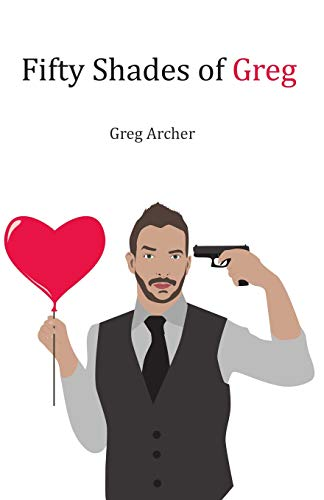 Fifty Shades of Greg By Greg Archer