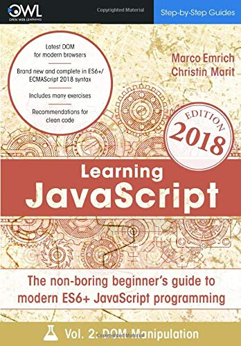Learning JavaScript: The non-boring beginner's guide to modern (ES6+) JavaScript programming Vol 2: DOM manipulation By Christin Marit