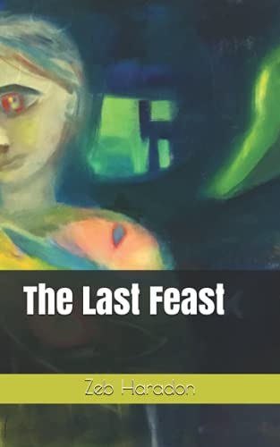 The Last Feast By Zeb Haradon