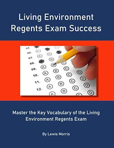 Living Environment Regents Exam Success: Master the Key Vocabulary of the Living Environment Regents Exam By Lewis Morris
