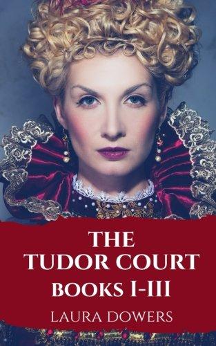 The Tudor Court: Books I-III By Laura Dowers
